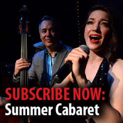 Subscribe Now: Summer Cabaret