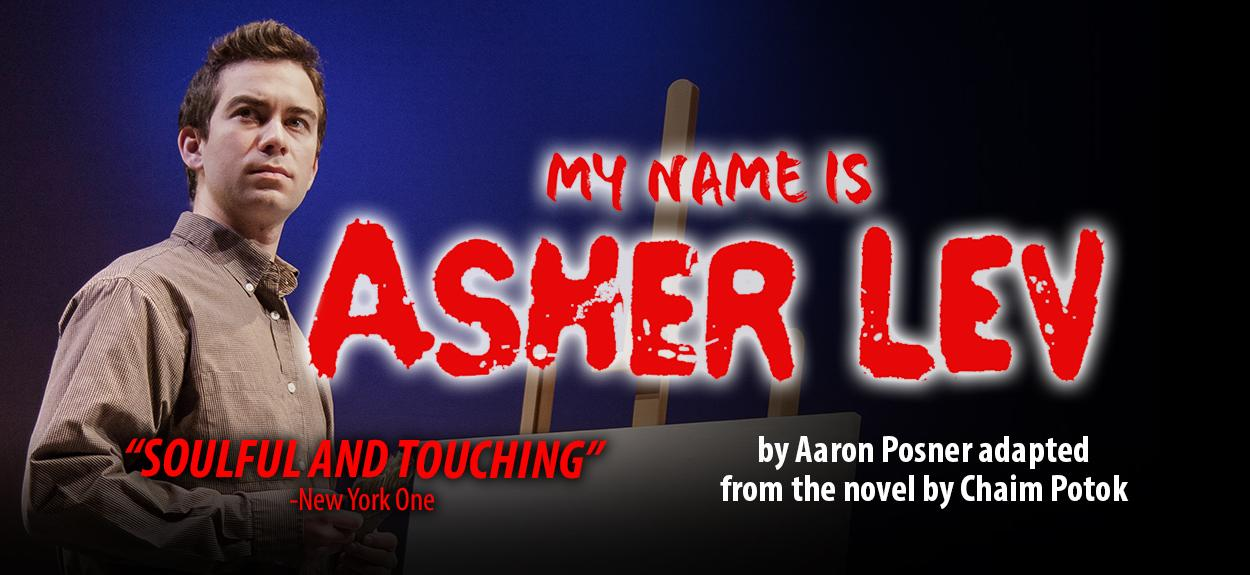 my name is asher lev essays My name is asher lev by: chaim potok synopsis: in this major novel-a wholly new departure for the author of the chosen and the promise-the reader becomes a galvanized witness to the development of genius, as chaim potok traces the making of a great contemporary painter from the time when an.